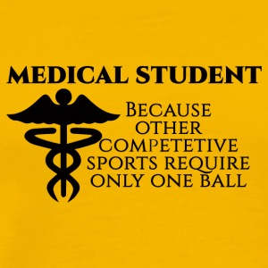 Doctor / Physician: Medical Student, because other - Men's Premium T-Shirt