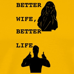 BETTER WIFE, BETTERLIFE! - Men's Premium T-Shirt