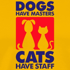 Dogs Have Masters And Cats Have Staff - Men's Premium T-Shirt