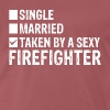 Single Married Taken by a sexy FIREFIGHTER - Men's Premium T-Shirt