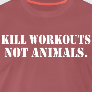 KILL WORKOUTS NOT ANIMALS - Männer Premium T-Shirt