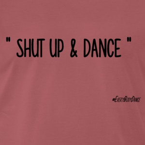 SHUT UP AND DANCE - T-shirt Premium Homme