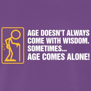 Age Doesn't Come With Wisdom,Soon Its Age Alone. - Men's Premium T-Shirt