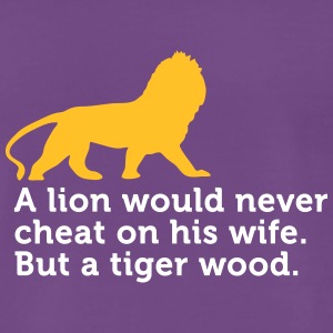A Lion Never Cheats. But A Tiger Wood! - Men's Premium T-Shirt