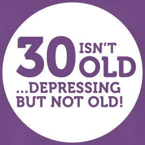 30 Is Not Old. Depressing, But Not Old! - Men's Premium T-Shirt