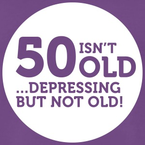 50 Is Not Old. Depressing, But Not Old! - Men's Premium T-Shirt
