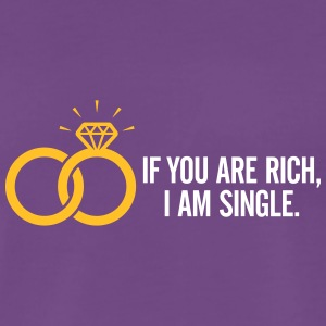If You Are Rich, I'm Single And Ready To Mingle! - Men's Premium T-Shirt