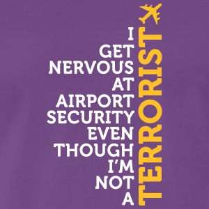 I Get Nervous At The Security Check - Men's Premium T-Shirt