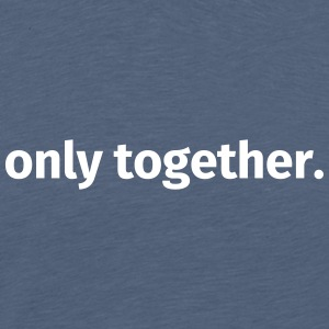 Only together. - Men's Premium T-Shirt