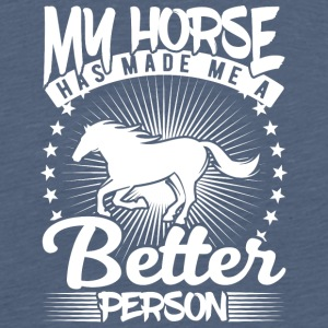 my horse has made me a better person - Men's Premium T-Shirt