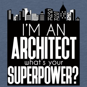 Architect / Architecture: I'm An Architect. What's - Men's Premium T-Shirt