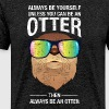 Always Be Yourself Unless You Can Be An Otter - Men's Premium T-Shirt