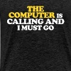 The computer is calling and I must go - Men's Premium T-Shirt