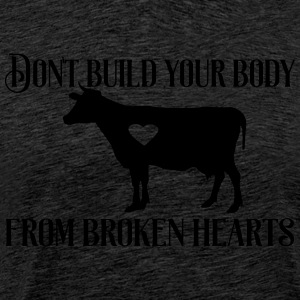 Don´t build your body from broken hearts. - Männer Premium T-Shirt