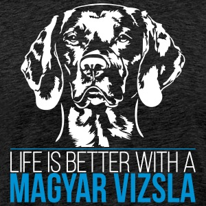 LIFE IS BETTER WITH A MAGYAR VIZSLA - Männer Premium T-Shirt