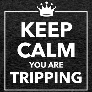Keep calm you are tripping - Men's Premium T-Shirt