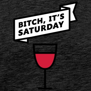 Saturday Bitch - Männer Premium T-Shirt