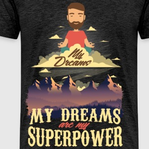 My Dreams Are My Superpower - Men's Premium T-Shirt