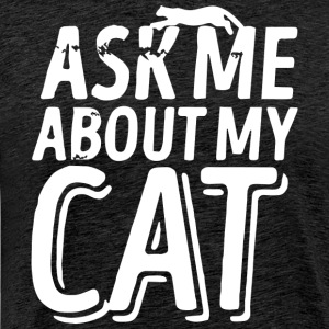KatzenDesign - Ask me about my Cat - Männer Premium T-Shirt