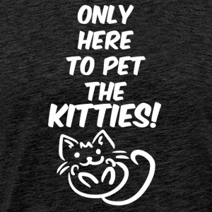 Only here to pet the kitties - Men's Premium T-Shirt