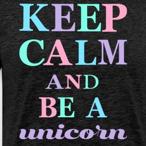 KEEP CALM AND BE A UNICORN - Men's Premium T-Shirt