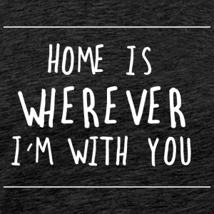 HOME IS YOU - Männer Premium T-Shirt
