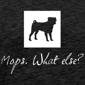 Mops - What else? - Männer Premium T-Shirt