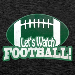 Let's Watch FOOTBALL - Männer Premium T-Shirt