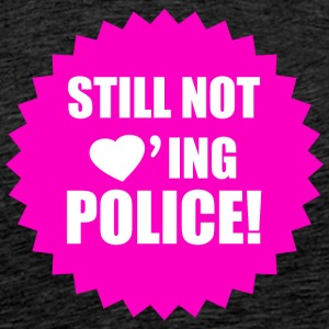 Still not loving police - Antifascist action - Men's Premium T-Shirt