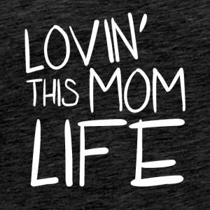 Lovin This Mom Live - Men's Premium T-Shirt