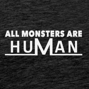 All monsters are human - Männer Premium T-Shirt