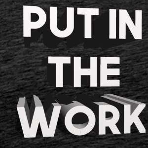 put in the work - Männer Premium T-Shirt