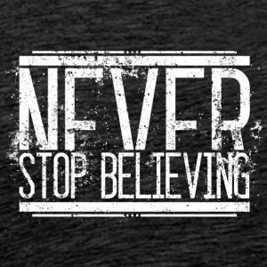Never Stop Believing Alt Weiss 001 AllroundDesigns - Männer Premium T-Shirt