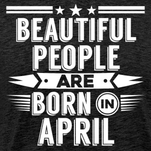 Beatiful people born in april - T-Shirt - Men's Premium T-Shirt