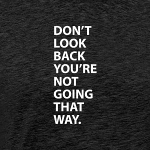 Do not Look Back You're Not Going That Way