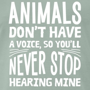 Animals have no voice: That's why you hear mine!