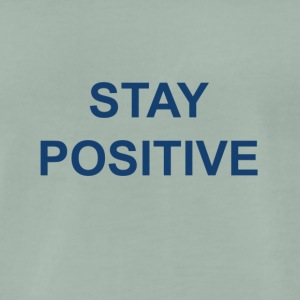 Stay positive - Premium T-skjorte for menn