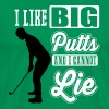I like big putts and I cannot lie - golf - Men's Premium T-Shirt