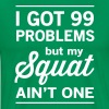 I Got 99 Problems but my Squat Ain't One - Men's Premium T-Shirt