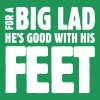 For A Big Lad He's Good With His Feet - Men's Premium T-Shirt
