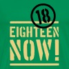 eighteen now endlich 18. Geburtstag birthday Party - Männer Premium T-Shirt
