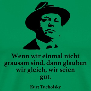 Tucholsky: If we are not cruel, there - Men's Premium T-Shirt