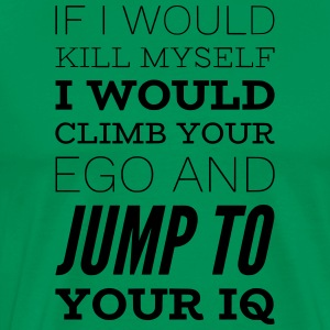 Sarcastic saying CLIMB YOUR EGO, JUMP TO IQ - Men's Premium T-Shirt