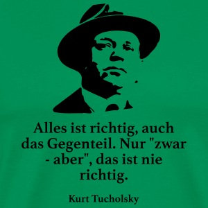 Tucholsky: Everything is right, the opposite. - Men's Premium T-Shirt