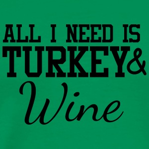 ALL I NEED IS TURKEY & WINE lustig Erntedankfest - Männer Premium T-Shirt