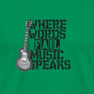 Where Words Fail Music Speaks - Männer Premium T-Shirt