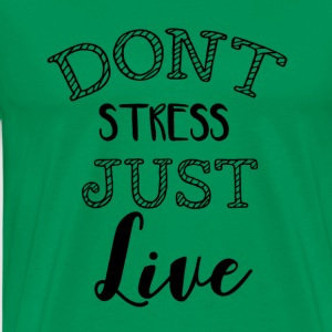 Don't stress just live! - Männer Premium T-Shirt
