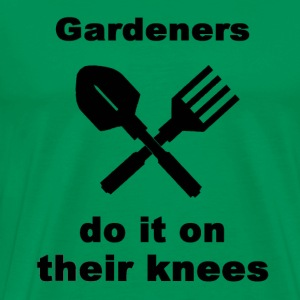 Gardeners Do It On Their Knees - Men's Premium T-Shirt