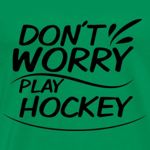 Don't Worry - play hockey - Men's Premium T-Shirt