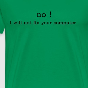 NO! I will not fix your computer T-Shrit - Men's Premium T-Shirt